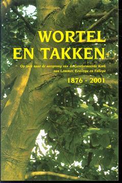 Wortel en takken : op zoek naar de oorsprong van de Gereformeerde Kerk van Lemmer, Eesterga en Follega