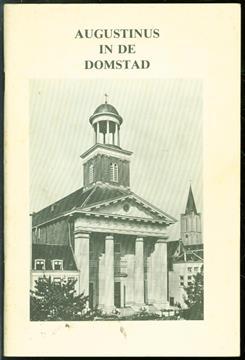 Augustinus in de Domstad, 350 jaar zielzorg van de Augustijnen 1636-1986