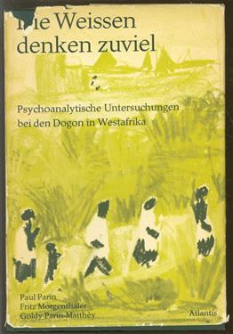 Die Weissen denken zuviel. Psychoanalytische Untersuchungen bei den Dogon in Westafrika.