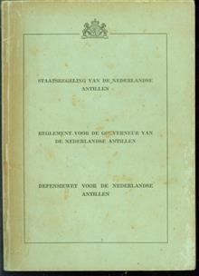 Staatsregeling van de Nederlandse Antillen : Reglement voor de Gouverneur van de Nederlandse Antillen : Defensiewet voor de Nederlandse Antillen.