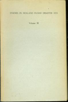 Vol. III: Community studies: A study of community re-integration ; A study of the destruction of a community ; A study of social disorganization in a community, Studies in Holland flood disaster 1953