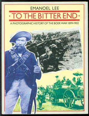 To the bitter end : a photographic history of the Boer War, 1899-1902
