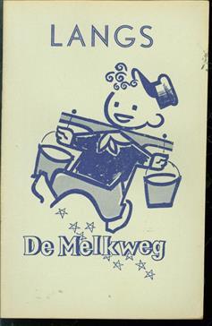 Langs de melkweg [Den Haag, 1953]. ( Vluchtige verkenning langs de melkweg. Nationale Zuiveltentoonstelling. Houtrusthallen Den Haag 1953 )