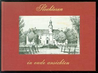 Slochteren in oude ansichten, waarin afbeeldingen van Steendam, Leentjer, Siddeburen, Hellum, Schildwolde, Slochteren, Kolham, Scharmer en Harkstede