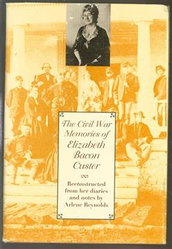 The Civil War memories of Elizabeth Bacon Custer : reconstructed from her diaries and notes