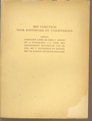 Het vliegveld voor Rotterdam en 's-Gravenhage, lezing gehouden door de heer F. Diepen op 11 november 1948 voor het Departement Rotterdam van de Nederlandse Maatschappij voor Nijverheid en Handel met de daarop gevolgde discussie