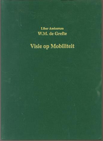 Visie op mobiliteit, liber amicorum W.M. de Grefte