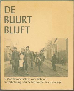 De buurt blijft. 10 jaar bewonersaktie voor behoud en verbetering van de Leeuwarder transvaalwijk.