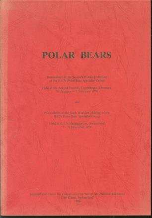 Polar bears : proceedings of the Seventh Working Meeting of the IUCN Polar Bear Specialist Group held at the Artisk Institut, Copenhagen, Denmark, 30 January - 1 February 1979 and proceedings of the Sixth Working Meeting of the IUCN Polar Bear Specia