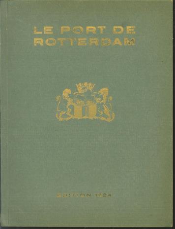 Le port de Rotterdam : son importance pour la navigation rhénane et ses relations avec la France : choix d'illustrations ayant trait au port de Rotterdam et à ses puissantes installations