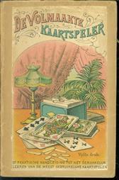 De volmaakte kaartspeler of practische handleiding tot het gemakkelijk leeren van de meest gebruikelijke kaartspelen