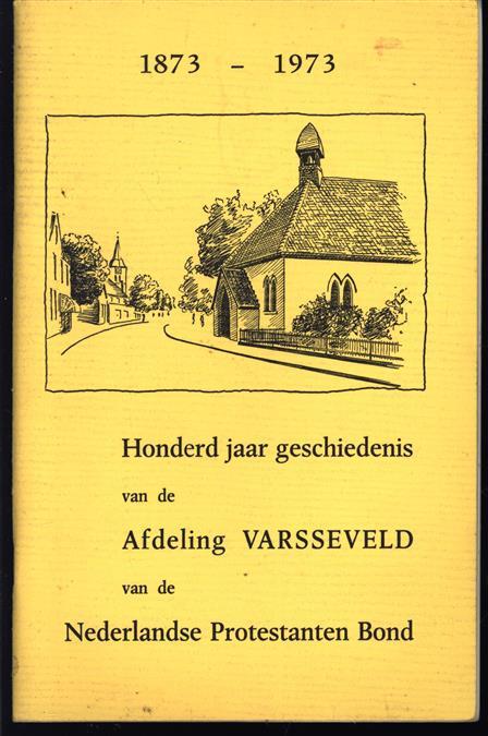 Honderd jaar geschiedenis van de afdeling Varsseveld van de Nederlandse protestanten bond : 1873-1973