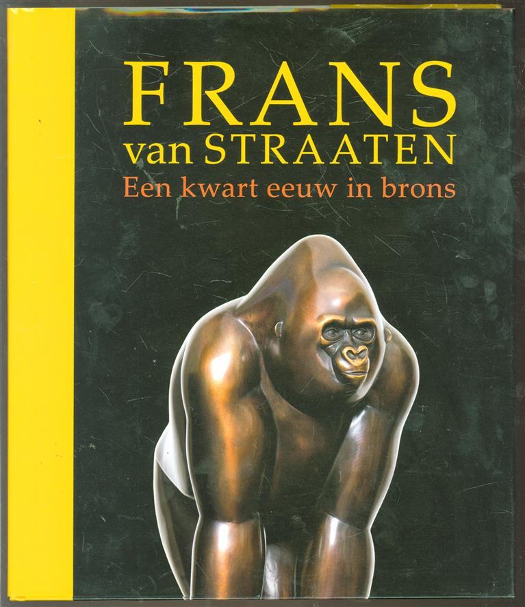 Frans van Straaten : een kwart eeuw in brons.