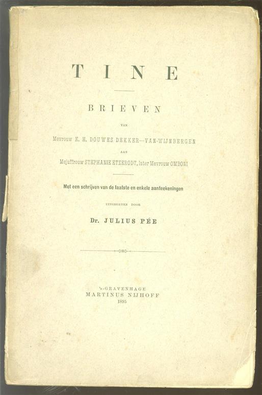 Tine, brieven van Mevrouw E. H. Douwes Dekker-Van Wijnbergen aan Mejuffrouw Stephanie Etzerodt, later Mevrouw Omboni