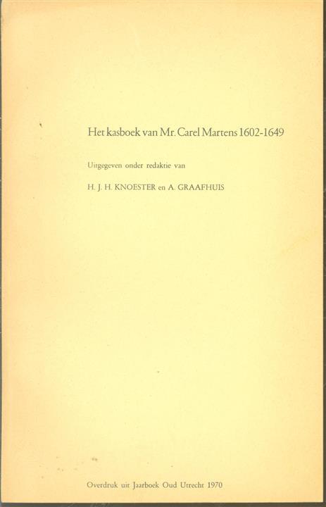 Het kasboek van Mr. Carel Martens 1602-1649 / door H. Knoester ... [et al.]