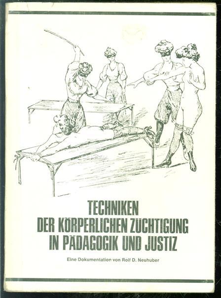Techniken der körperlichen Züchtigung in Pädagogik und Justiz Eine Dokumentation