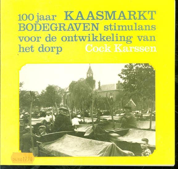 100 jaar kaasmarkt Bodegraven. Stimulans voor de ontwikkeling van het dorp