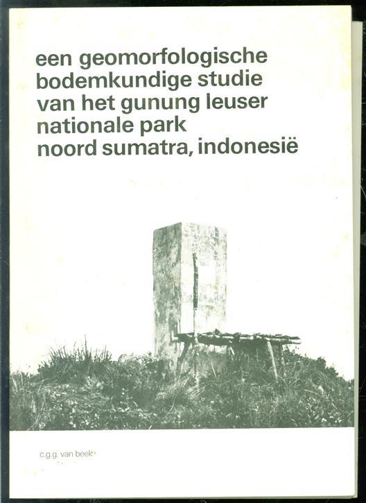 Een geomorfologische bodemkundige studie van het Gunung Leuser Nationale Park, Noord Sumatra, Indonesi�