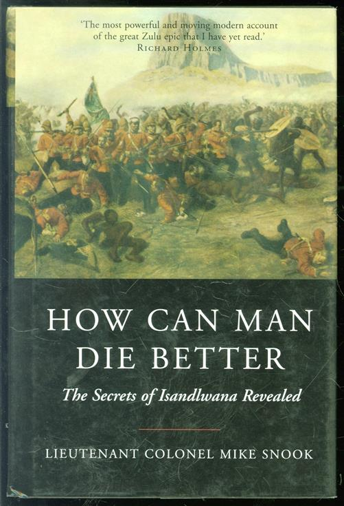 How Can Man Die Better : the Secrets of Isandlwana Revealed.