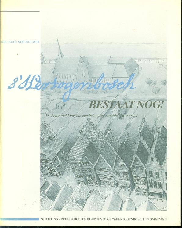 's-Hertogenbosch bestaat nog!, de herontdekking van een belangrijke middeleeuwse stad