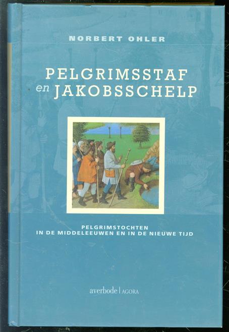 Pelgrimsstaf en Jakobsschelp : pelgrimstochten in de Middeleeuwen en de Nieuwe Tijd