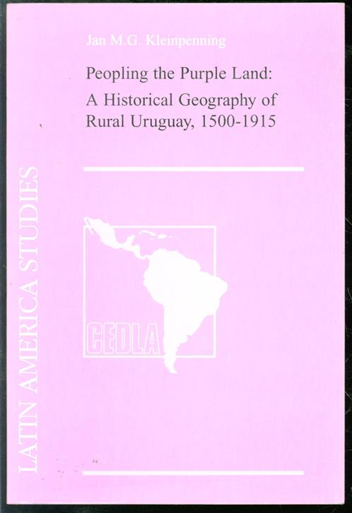 Peopling the purple land : a historical geography of rural Uruguay, 1500-1915