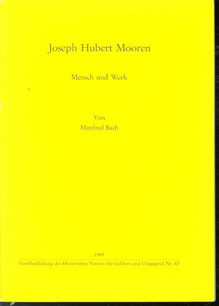 Joseph Hubert Mooren : Mensch und Werk
