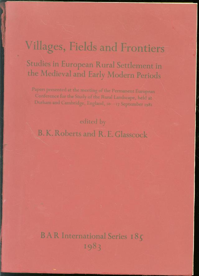 Villages, fields and frontiers : studies in European rural settlement in the Medieval and Early Modern Periods
