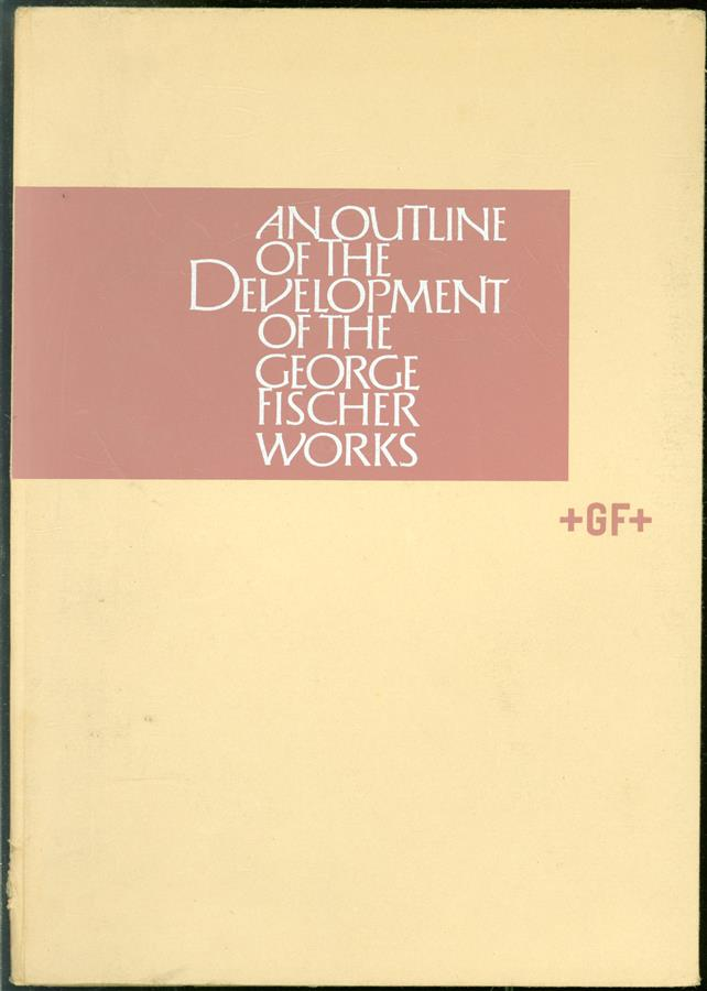 An outline of the development of the George Fischer Works.