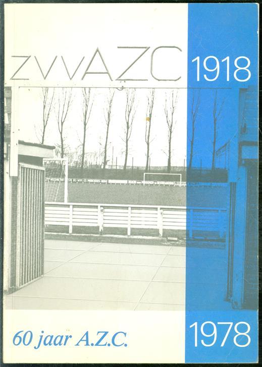 60 jaar A.Z.C. Jubileum uitgave ter gelegenheid van het diamanten jubileum van de Zutphense Voetbalvereniging A.Z.C.