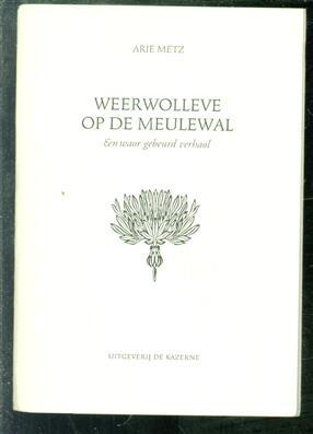 Weerwolleve op de Meulewal, een waor gebeurd verhaol