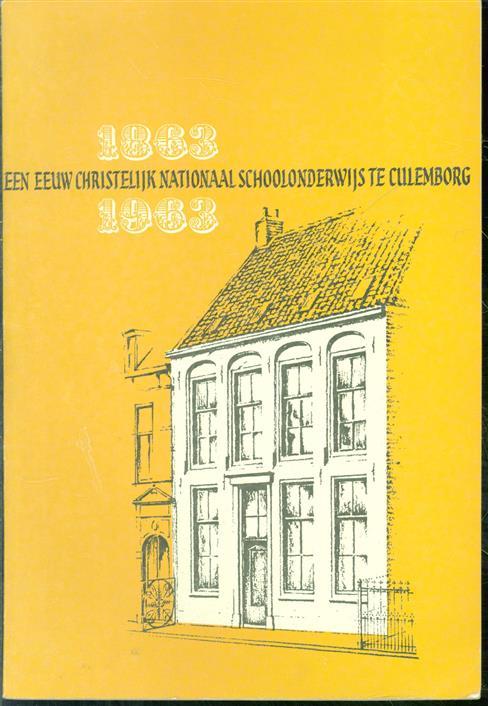 1863 - 1963 Een eeuw nationaal schoolonderwijs te Culemborg