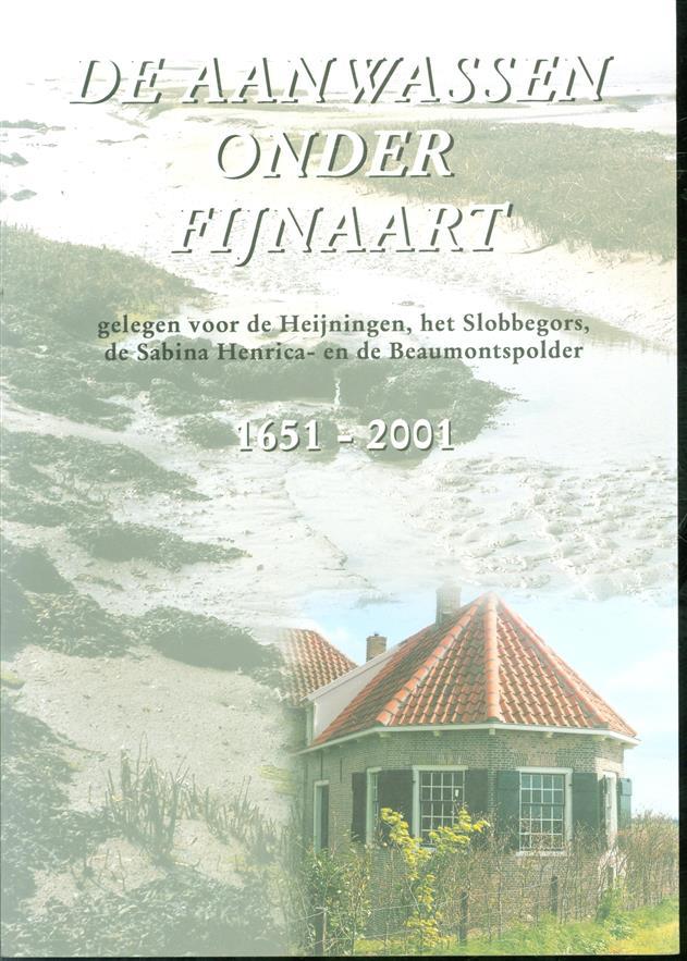 De aanwassen onder Fijnaart, gelegen voor de Heijningen, het Slobbegors, de Sabina Henrica- en de Beaumontspolder, 1651-2001