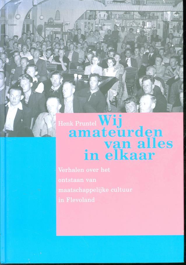 """'Wij """"amateurden"""" van alles in elkaar', verhalen over het ontstaan van maatschappelijke cultuur in Flevoland"""