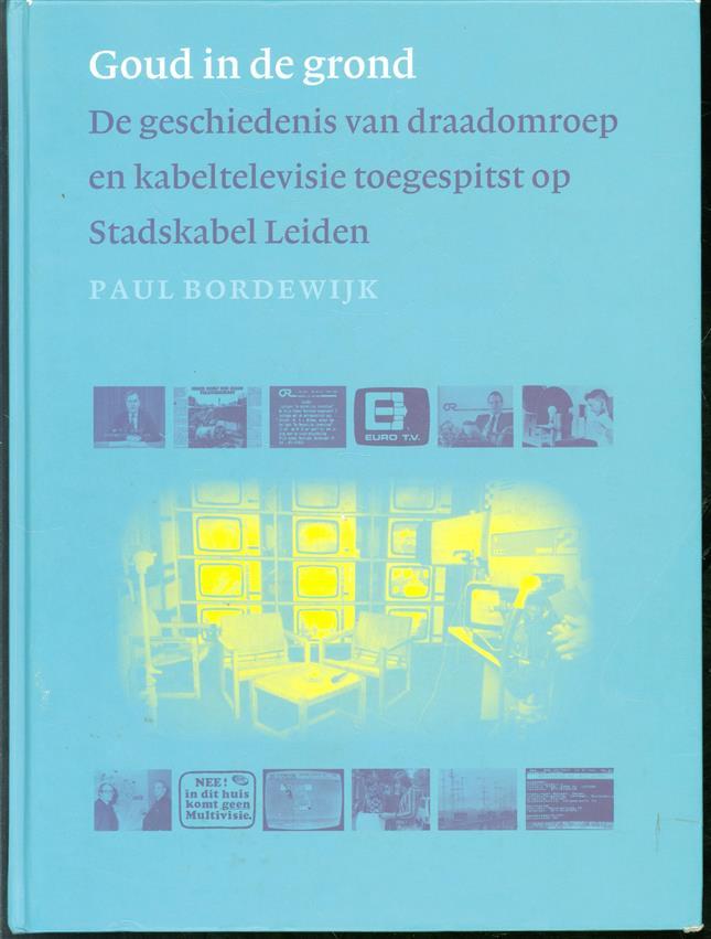 Goud in de grond : de geschiedenis van draadomroep en kabeltelevisie toegespitst op Stadskabel Leiden