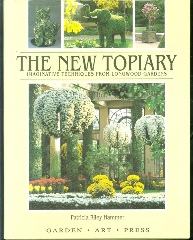 The new topiary : imaginative techniques from Longwood Gardens