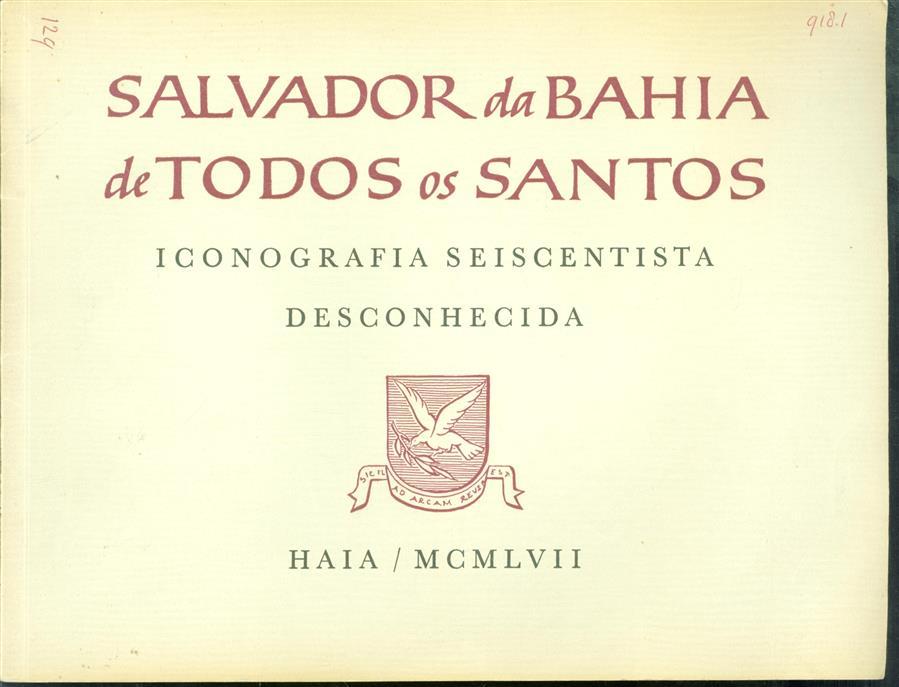 Salvador da Bahia de todos os Santos : iconografia seiscentista desconhecida.