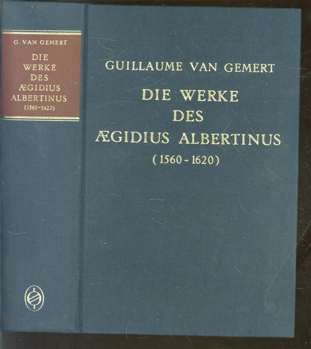 Die Werke des Aegidius Albertinus (1560-1620), ein Beitrag zur Erforschung des deutschsprachigen Schrifttums der katholischen Reformbewegung in Bayern um 1600