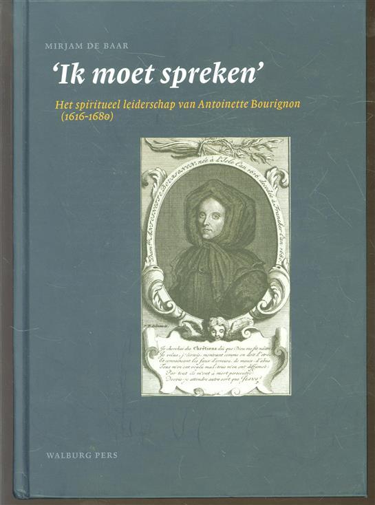 'Ik moet spreken' : het spiritueel leiderschap van Antoinette Bourignon (1616-1680)