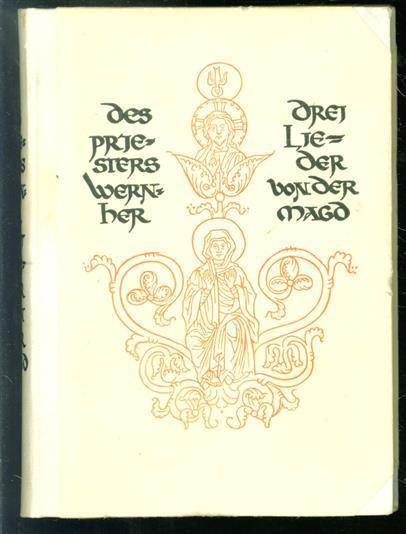 Des priesters Wernher Drei lieder von der Magd; nach der fassung der handschrift der Preussischen staatsbibliothek metrisch übersetzt,
