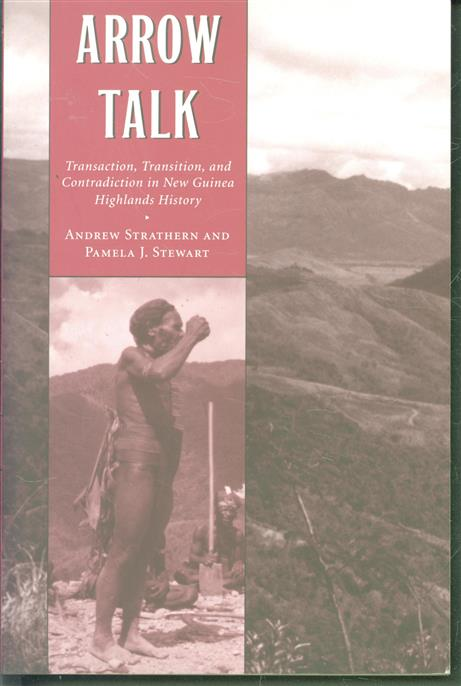 Arrow talk : transaction, transition, and contradition in New Guinea highlands history