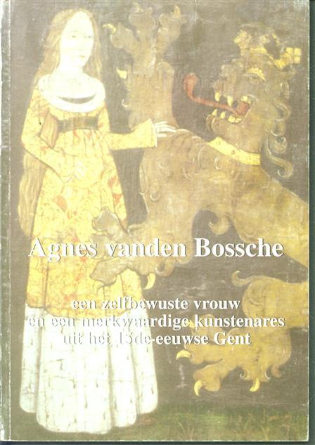 Agnes vanden Bossche, een zelfbewuste vrouw en een merkwaardige kunstenares uit het 15de-eeuwse Gent