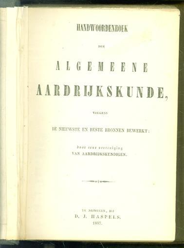 Handwoordenboek der algemeene aardrijkskunde, volgens de nieuwste en beste bronnen bewerkt
