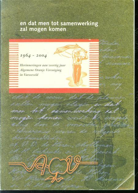 En dat men tot samenwerking zal mogen komen, 1964-2004, herinneringen aan veertig jaar Algemene Oranje Vereniging in Varsseveld