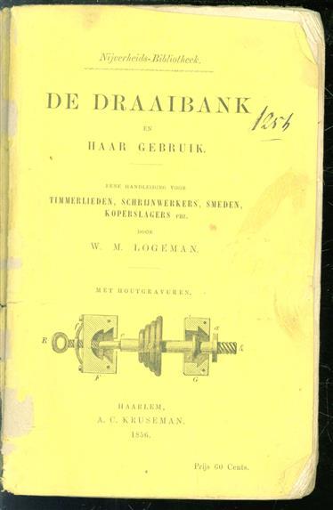 De draaibank en haar gebruik.( eerste druk )  Eene handleiding voor timmerlieden, schrijnwerkers, smeden, koperslagers enz.