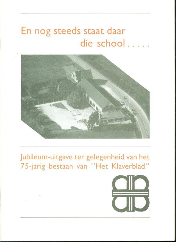 En nog steeds staat daar die school.... Jubileum - uitgave ter gelegenheid van het 75 - jarig bestaan van Het Klaverbled