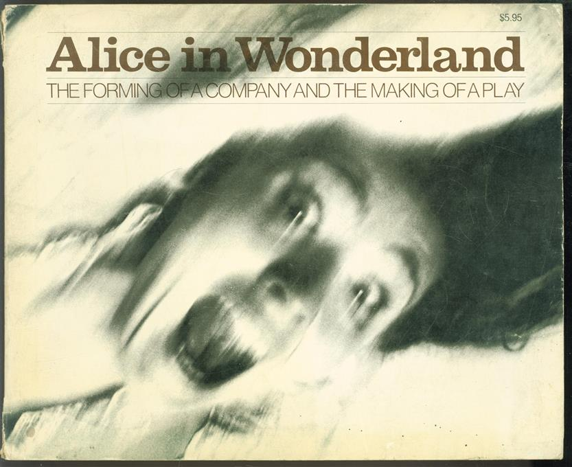 Alice in Wonderland: the forming of a company and the making of a play.