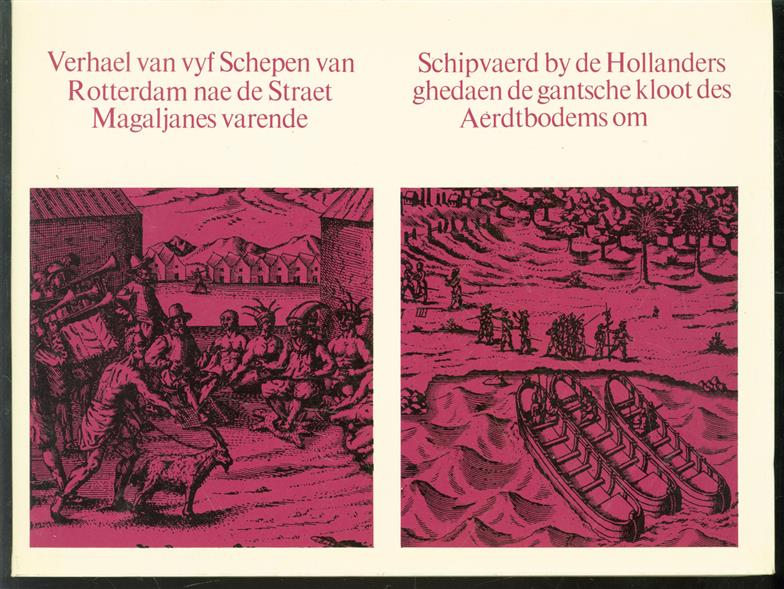 Kort ende waerachtigh Verhael van 't gheene seeckere vijf Schepen, van Rotterdam in 't jaer 1598 den 27 Junij nae de Straet Magaljanes varende, over-ghekomen is, tot den 21 Januarij 1600 toe, op welcken dagh Capiteyn Sebald de Weerd, met 't Schip, 't