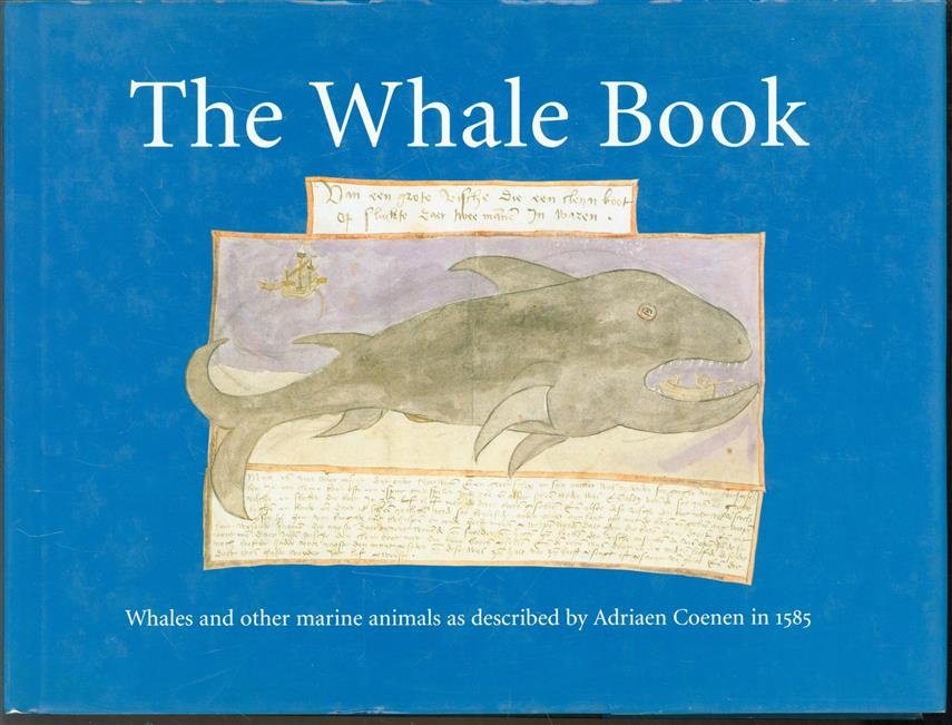 The whale book : whales and other marine animals as described by Adriaen Coenen in 1584