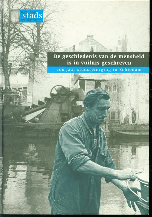 100 jaar stadsreiniging in schiedam. De geschiedenis van de mensheid is in het vuilnis geschreven